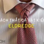 Video – Hướng Dẫn Cách Thắt Cà Vạt Kiểu Eldredge tuyệt đẹp!